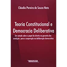 Teoria Constitucional E Democracia Deliberativa: Um Estudo Sobre O Papel Do Direito Na Garantia Das Condic~oes Para a Cooperac~ao Na Deliberac~ao Demo