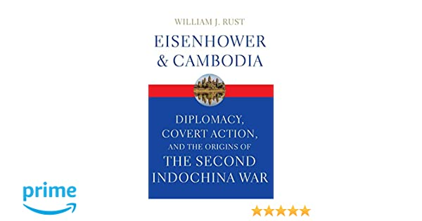 Eisenhower and Cambodia: Diplomacy, Covert Action, and the