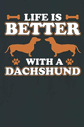 LIFE IS BETTER WITH A DACHSHUND: Notebook | Journal | Diary | 110 Lined -