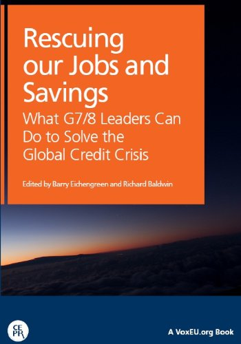 Rescuing our Jobs and Savings: What G7/8 Leaders Can Do to Solve the Global Credit Crisis (VoxEU.org eBooks)