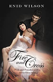 Fire and Cross: Pride and Prejudice with a mysterious twist by [Wilson, Enid]