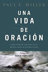 Una vida de oración: Conectándose con Dios en un mundo lleno de distracciones (Spanish Edition) Paperback
