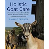 Holistic Goat Care: A Comprehensive Guide to Raising Healthy Animals, Preventing Common Ailments, and Troubleshooting Problem