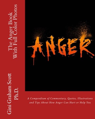 Download The Anger Book: With Full Color Photos: A Compendium of Commentary, Quotes, Illustrations and Tips About How Anger Can Help or Hurt You PDF