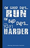 On Good Days Run - On Bad Days Run Harder - Running Motivation Notebook: Inspirational Journal - Softcover, 100 Lined Pages + 8 Blank (54 Sheets), 5'x8' BLUE (Runner Accessories)