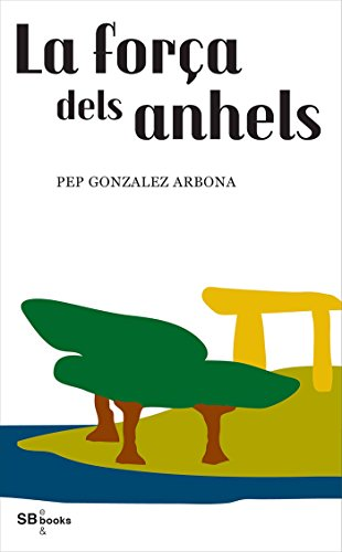 Descargar Libro La Força Dels Anhels Pep Gómez