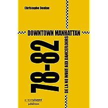 Downtown Manhattan 78-82: De la no wave aux dancefloors (French Edition)