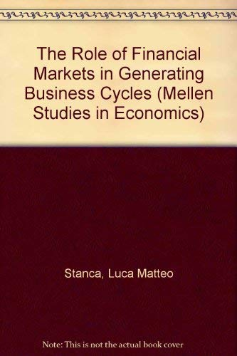 The Role of Financial Markets in Generating Business Cycles (Mellen Studies in Economics, V. 11) (Role Of Financial Management In Decision Making)