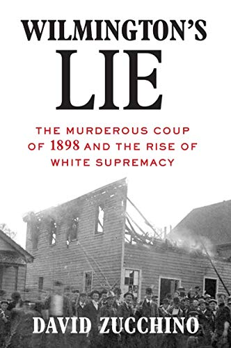 Image of Wilmington's Lie: The Murderous Coup of 1898 and the Rise of White Supremacy