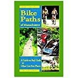 Bike Paths of Massachusetts: A Guide to Rail-Trails & Other Car-Free Places