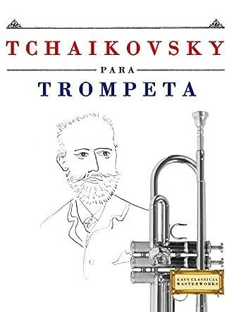 Tchaikovsky para Trompeta: 10 Piezas Fáciles para Trompeta Libro ...
