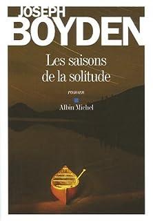 Les saisons de la solitude : roman, Boyden, Joseph