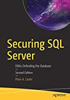 Securing SQL Server: DBAs Defending the Database, 2nd Edition Front Cover