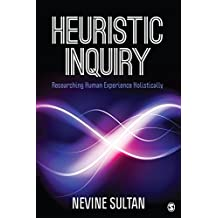 Heuristic Inquiry: Researching Human Experience Holistically