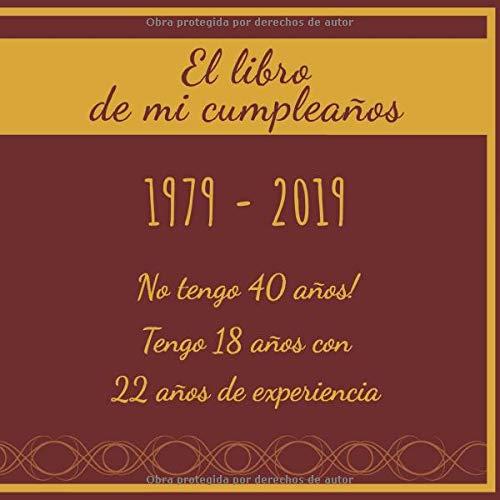 El libro de mi cumpleaños 1979 - 2019 No tengo 40 años ...