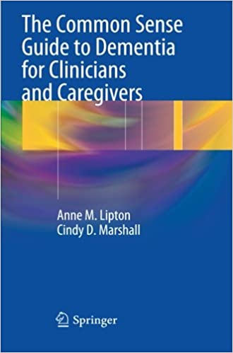 The Common Sense Guide to Dementia For Clinicians and Caregivers- Anne Lipton