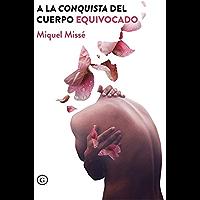 A la conquista del cuerpo equivocado (COLECCION G) (Spanish Edition)