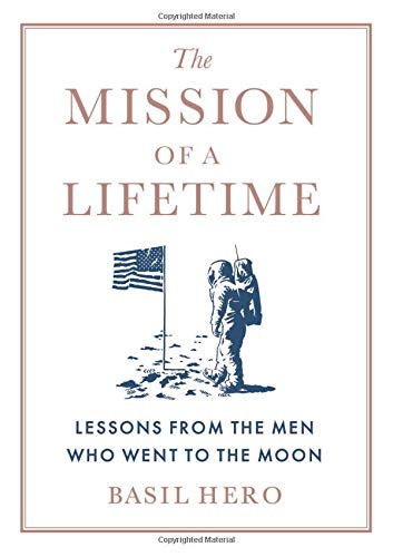 - The Mission of a Lifetime: Lessons from the Men Who Went to the Moon