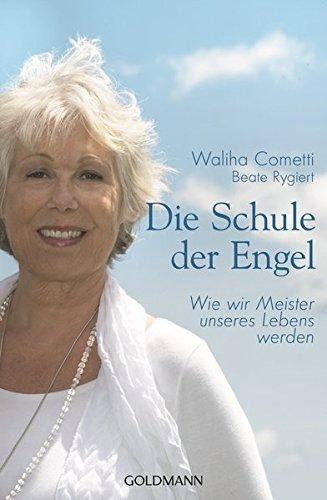 Die Schule der Engel: Wie wir Meister unseres Lebens werden Broschiert – 18. August 2014 Waliha Cometti Beate Rygiert Goldmann Verlag 3442220629