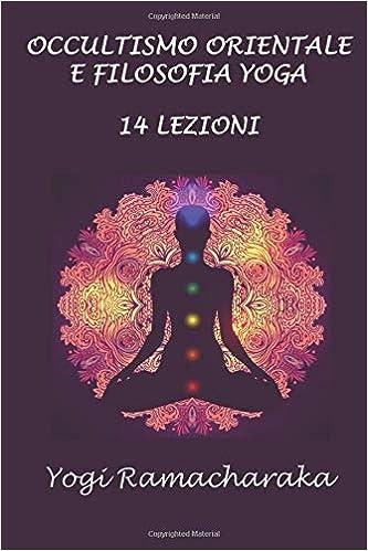 Occultismo orientale e filosofia Yoga: 14 lezioni (Italian ...