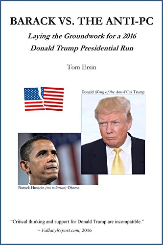 BARACK VS. THE ANTI-PC : Laying the Groundwork for a 2016 Donald Trump Presidential Run by [Ersin, Tom]