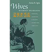Wives Without Husbands: Marriage, Desertion, and Welfare in New York, 1900-1935