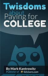 Twisdoms about Paying for College by Mark Kantrowitz (2015-08-06)