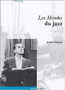 Les mondes du jazz par Hodeir