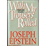 With My Trousers Rolled, Joseph Epstein, 0393037576