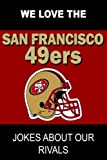 We Love the San Francisco 49ers - Jokes about Our Rivals, Dustin Wright, 1304654818