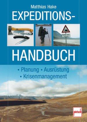Expeditionshandbuch: Planung - Ausrüstung - Krisenmanagement Gebundenes Buch – Juli 2005 Matthias Hake pietsch 3613504901 MAK_GD_9783613504905