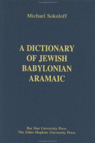 A Dictionary of Jewish Babylonian Aramaic of the Talmudic and Geonic Periods (Publications of The Comprehensive Aramaic Lexicon Project)