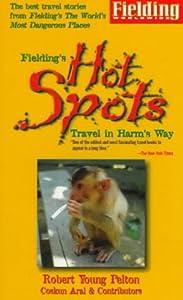 Fielding's Hot Spots: Travel in Harm's Way (Fielding travel guides)