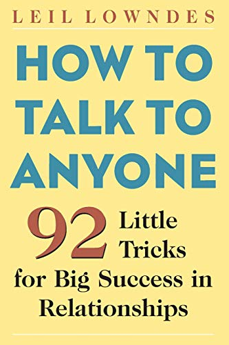 How to Talk to Anyone: 92 Little Tricks for Big Success in Relationships (The Best Way To Start A Conversation With A Girl)