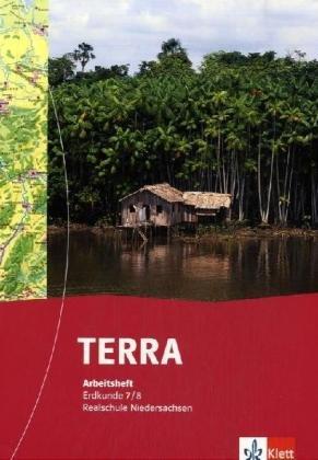 TERRA Erdkunde für Niedersachsen - Ausgabe für Realschulen (Neue Ausgabe) / TERRA Erdkunde für Realschulen in Niedersachsen - Neubearbeitung: Arbeitsheft