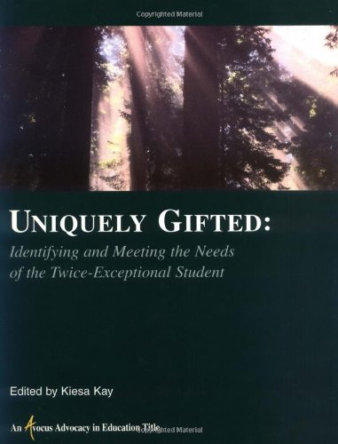 Uniquely Gifted: Identifying and Meeting the Needs of the Twice-Exceptional Student