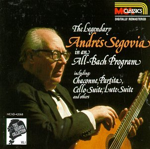 The Segovia Collection, Vol. 1: The Legendary Andres Segovia in an All-Bach Program