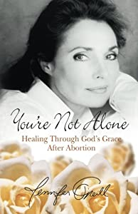 You're Not Alone: Healing Through God's Grace After Abortion from Jennifer O'Neill