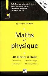 Maths et physique. 40 thèmes d'étude, Electronique, Thermodynamique, Mécanique, Electromagnétisme