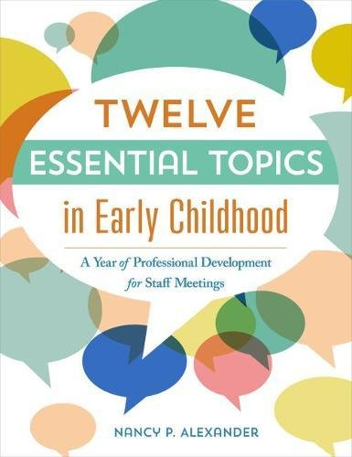 Twelve Essential Topics in Early Childhood: A Year of Professional Development in Staff Meetings