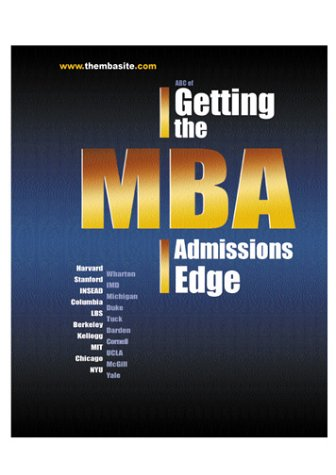 ABC of Getting the MBA Admissions Edge (officially supported by McKinsey, Goldman Sachs, BCG, Bain) (MBA Site Guides) pdf