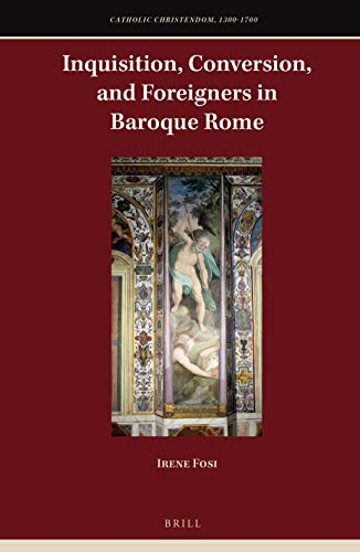 Inquisition, Conversion, and Foreigners in Baroque