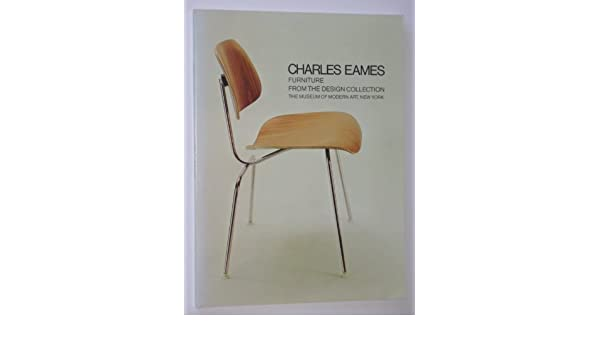 Charles Eames. Furniture From The Design Collection. The Museum Of Modern  Art, New York: Arthur Drexler: 9780870703140: Amazon.com: Books