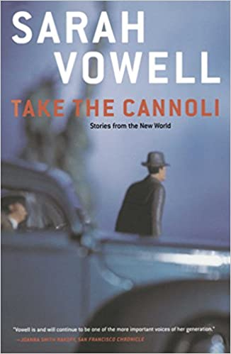 Take The Cannoli Stories From The New World Sarah Vowell