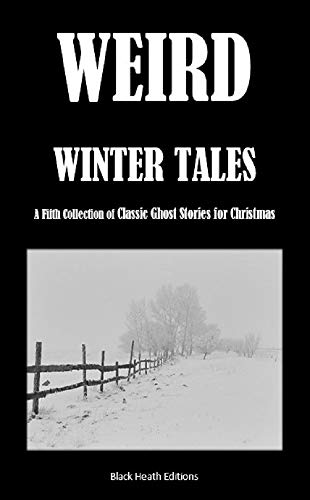 Weird Winter Tales: A Fifth Collection of Classic Ghost Stories for Christmas (Black Heath Gothic, Sensation and Supernatural) (English Edition)