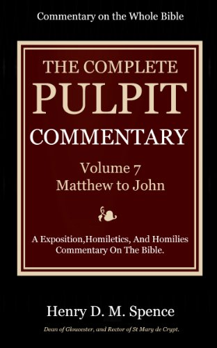 The Pulpit Commentary  Complete Volume 7 - Matthew to John (77 Books Now In 9 volumes): A Exposition,Homiletics, And Homilies Commentary On The Bible.