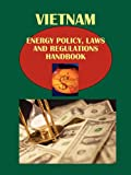 Vietnam Energy Policy, Laws and Regulations Handbook (World Strategic and Business Information Library)