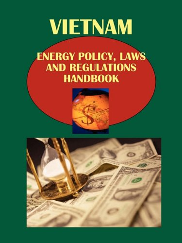 Vietnam Energy Policy, Laws and Regulations Handbook (World Strategic and Business Information Library) by USA International Business Publi