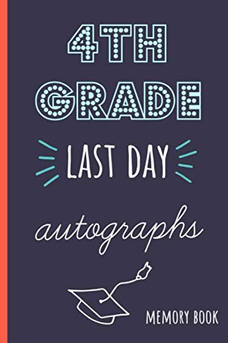 4th grade last day autographs: End of school year memory book for all your friends and teachers to sign ()