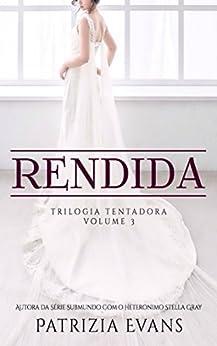 Rendida (Trilogia Tentadora Livro 3) por [Stella, Patrizia]